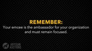 Your emcee is your ambassador and must remain focused