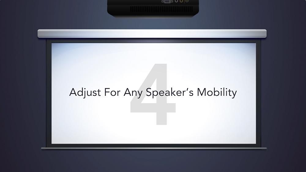 videos let you adjust for any speaker's mobility