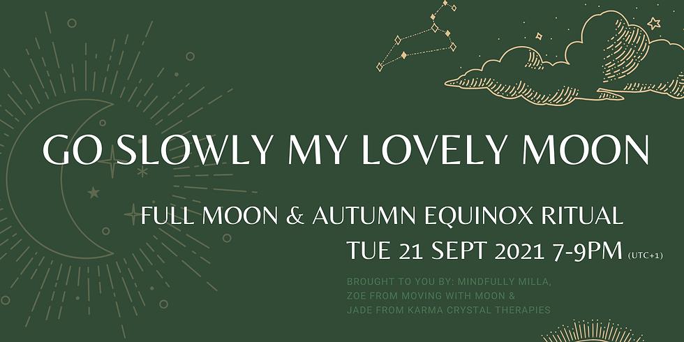 Go Slowly My Lovely Moon - Full Moon & Autumn Equinox Ritual
