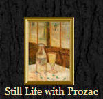 Still Life with Prozac®