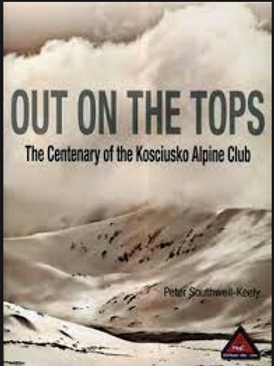 Southwell-Keely, Peter: Out on the Tops: The Centenary of the Kosciusko...