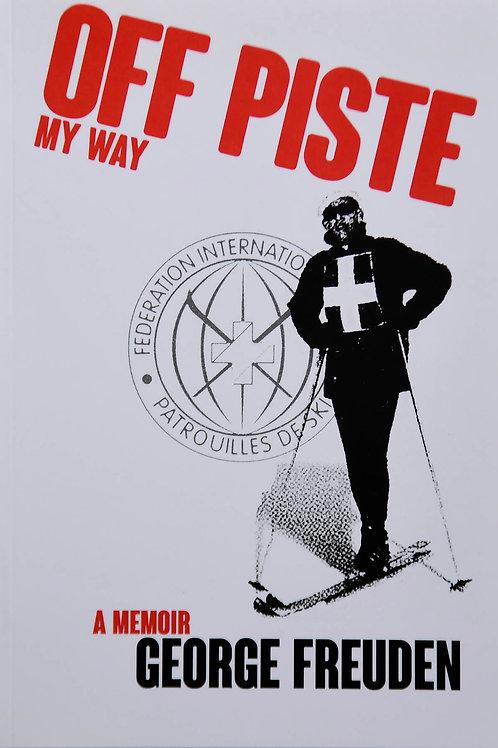 George Freuden, Off Piste - MyWay: A Memoir