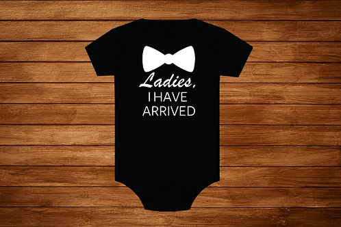 Baby Onesie. Ladies I Have Arrived. Custom Onesie