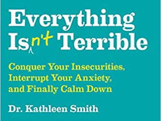 Everything Isn't Terrible by Dr. Kathleen Smith