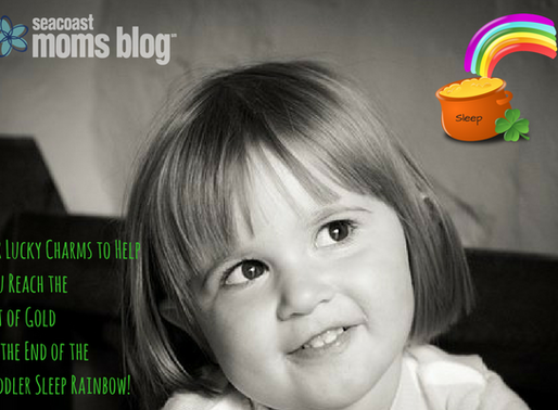 Six Lucky Charms to Help you Reach the Pot of Gold at the End of the Toddler Sleep Rainbow!