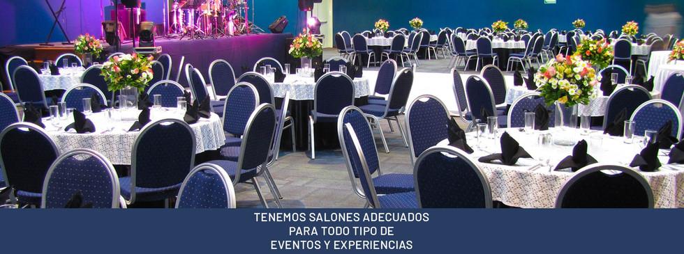 TENEMOS SALONES ADECUADOS PARA TODO TIPO DE EVENTOS Y EXPERIENCIAS