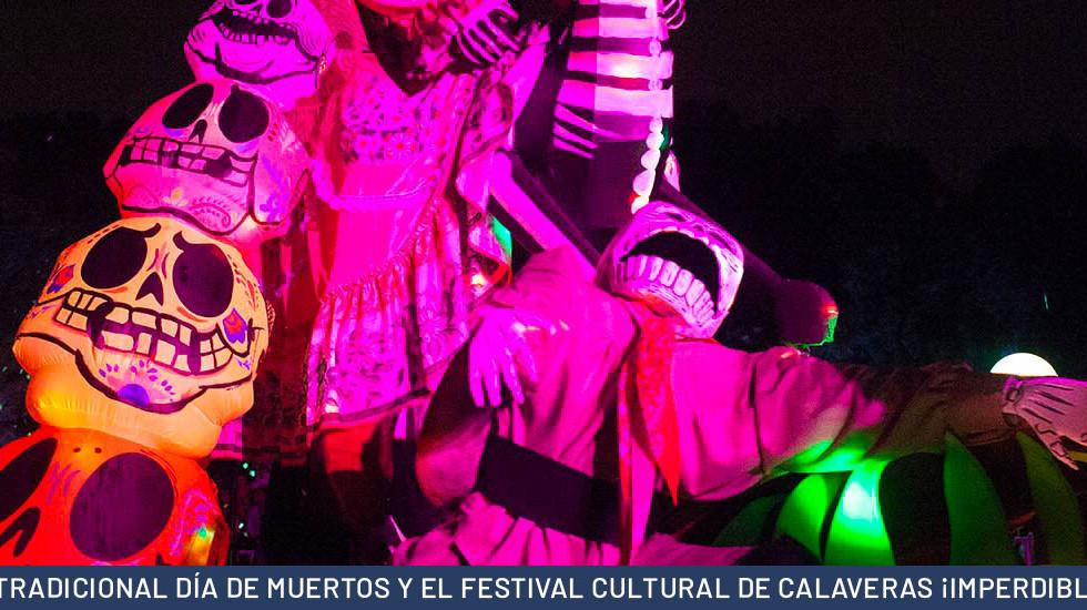EL TRADICIONAL DÍA DE MUERTOS Y EL FESTIVAL CULTURAL DE CALAVERAS ¡IMPERDIBLES!