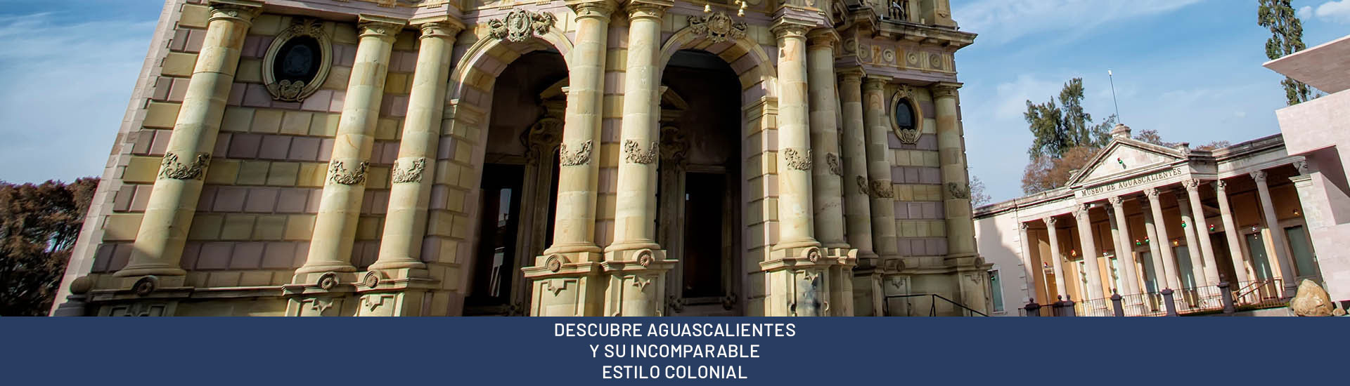 DESCUBRE AGUASCALIENTES Y SU INCOMPARABLE ESTILO COLONIAL