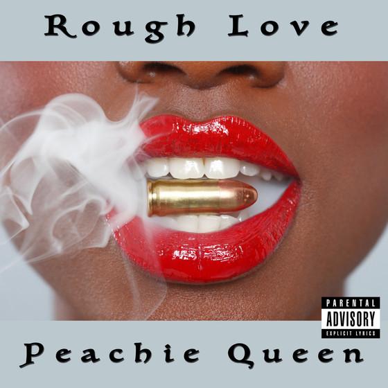 """Rough Love"" Peachie Queen Out Now"