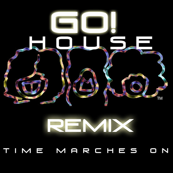 Go! - House Remix - Time Marches ON
