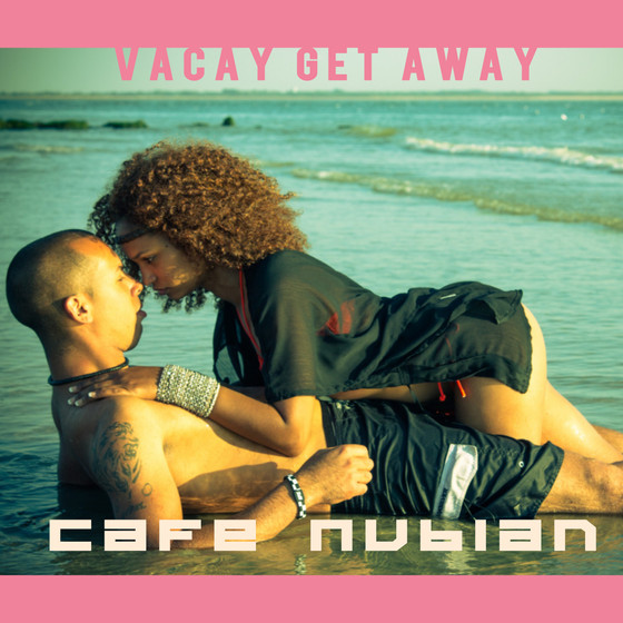 Vacay Get Away - Caf'e Nubian Available Now!