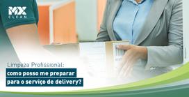 Limpeza Profissional: como posso me preparar para o serviço de delivery?