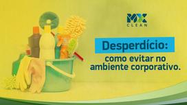 Como uma limpeza adequada reduz o desperdício no ambiente corporativo?