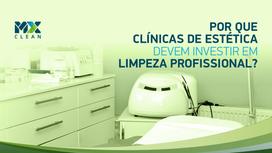 Por que clínicas de estética devem investir em limpeza profissional?