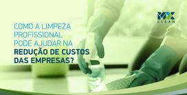 Como a limpeza profissional pode ajudar na redução de custos das empresas?