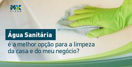 Água Sanitária é a melhor opção para a limpeza da casa e do meu negócio?