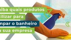 Higienização de banheiros: saiba quais produtos utilizar