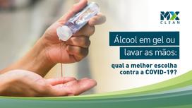 Álcool em gel ou lavar as mãos: qual a melhor escolha contra a COVID-19?