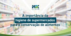 A importância da higiene de supermercados para a conservação de alimentos