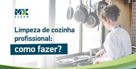 Limpeza de cozinha profissional: como fazer?