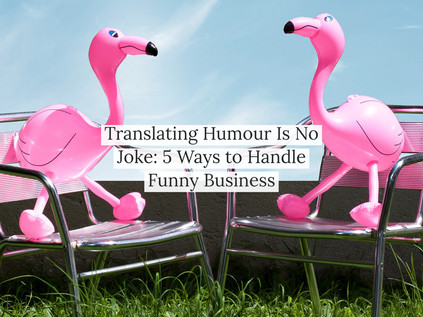 Translating Humour Is No Joke: 5 Ways to Handle Funny Business