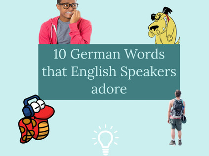 You already know more German than you think: 10 German Words that English Speakers adore