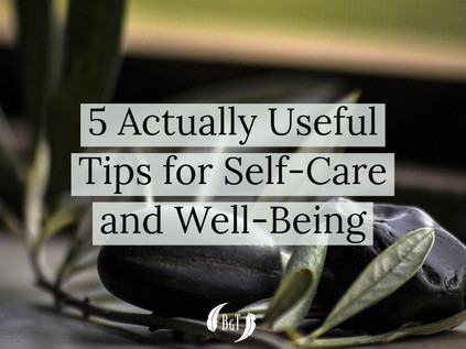 5 Actually Useful Tips for Self-Care and Well-Being