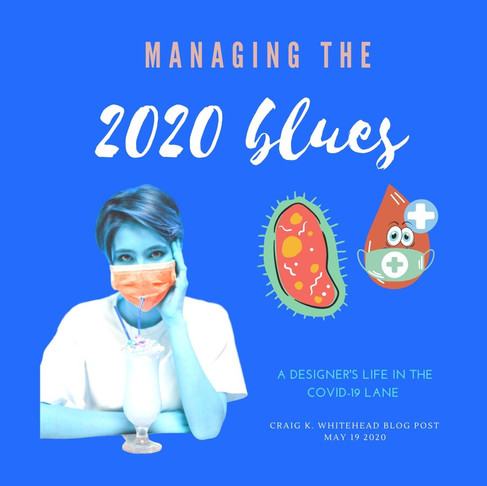 MANAGING THE 2020 BLUES:  A designer's monochrome life in the Covid-19 lane