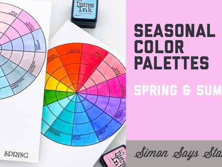 Simon Says Stamp - Seasonal Color Palettes,                Spring & Summer Edition
