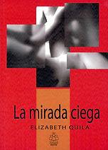 La mirada ciega by Elizabeth Quila