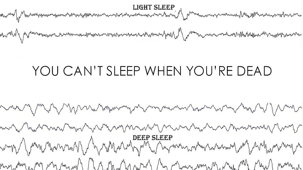 You Can't Sleep When You're Dead