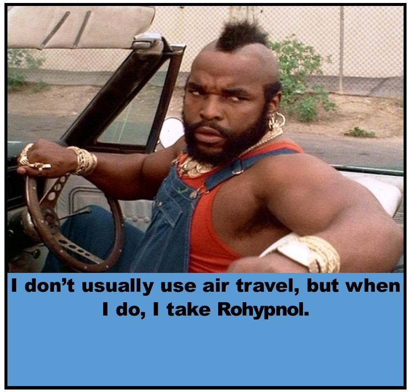 B.A.  Baracus on flying.