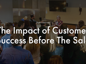 The Impact of Customer Success Before The Sale