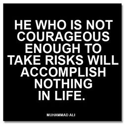 He who is not courageous enough to take risks will accomplish nothing in life.png