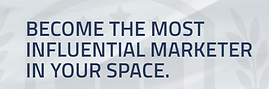Become the most influential marketer in your space.png