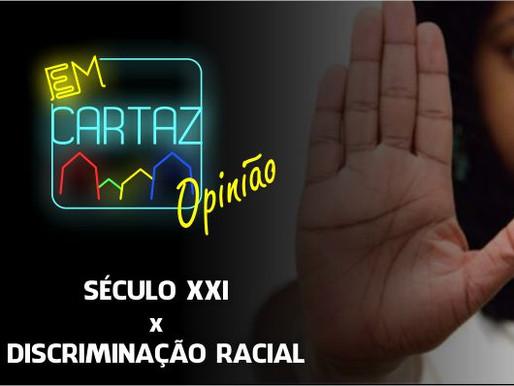 DISCRIMINAÇÃO RACIAL EM PLENO SÉCULO XXI