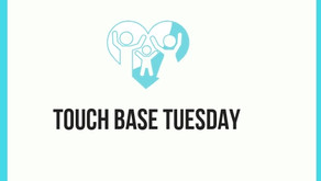 Touch Base Tuesdays