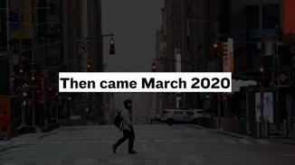 Then came March 2020.