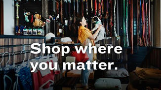 """To educate shoppers, we'll run a campaign called """"Shop where you matter.""""  This overarching message will unite both education (reinforcing people's financial impact)  and emotion (reinforcing the importance of people's presence to their local businesses)."""