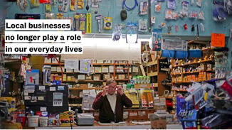 And while local stores used to symbolize access and convenience, they have been upstaged. Local businesses no longer play a role in our everyday lives.