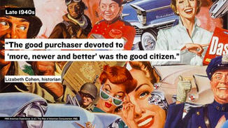 Spending was encouraged and celebrated.  The good purchaser devoted to 'more, newer and better' was the good citizen.