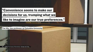 """But ultimately, """"Convenience seems to make our decisions for us, trumping what we like to imagine are our true preferences."""""""