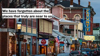 And because of this, we have forgotten about the places that actually are near to us. The places around the corner, down the street, or a short car ride away.