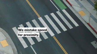 We often mistake speed for proximity.