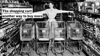 The invention of the shopping cart in 1937 gave people another way to buy more, unrestricted by the weight of a handheld basket;  encouraging Americans to buy in abundance.