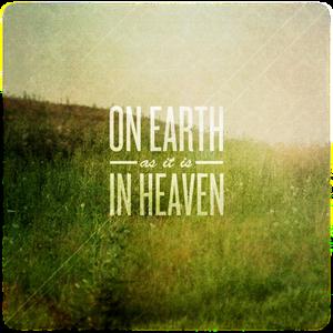 On earth as in heaven