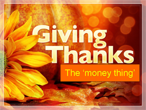 GIVING thanks: The Money thing
