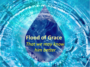 That we may know him better: Flood of Grace