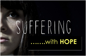 Suffering…with HOPE: Not surprised and resistant