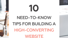 10 Need-To-Know Tips for Building a High-Converting Website